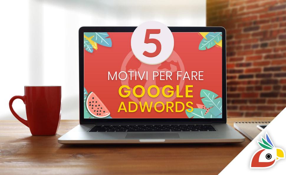 cinque motivi per fare google adwords